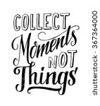 collect moments  not things.... | Shutterstock .eps vector #367364000