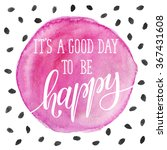 it's a good day to be happy.... | Shutterstock .eps vector #367431608