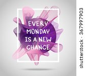 every monday is a new chance.... | Shutterstock .eps vector #367997903