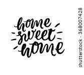 home sweet home.  hand drawn... | Shutterstock .eps vector #368007428
