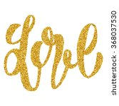 love hand lettering  with gold... | Shutterstock .eps vector #368037530