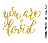 you are loves hand lettering ... | Shutterstock .eps vector #368037569