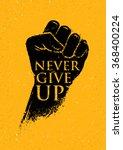 never give up motivation poster ... | Shutterstock .eps vector #368400224