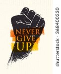 never give up motivation poster ... | Shutterstock .eps vector #368400230