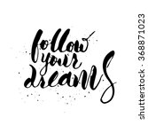 follow your dreams. handwritten ... | Shutterstock .eps vector #368871023