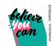 believe you can. inspirational... | Shutterstock .eps vector #369008618