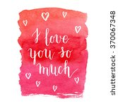 i love you so much greeting... | Shutterstock .eps vector #370067348