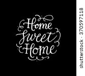 home sweet home. handwritten... | Shutterstock .eps vector #370597118