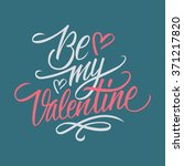 be my valentine hand lettering. ... | Shutterstock . vector #371217820