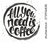 all you need is coffee... | Shutterstock .eps vector #373956838