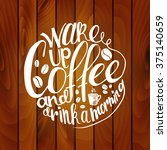 inscription wake up coffee and... | Shutterstock .eps vector #375140659