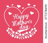 happy mothers day  | Shutterstock .eps vector #377278690