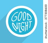 good night hand drawn vector... | Shutterstock .eps vector #377308600