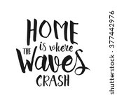 home is where the waves crash   ... | Shutterstock .eps vector #377442976