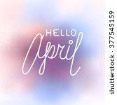 hello april  elegant greeting... | Shutterstock .eps vector #377545159