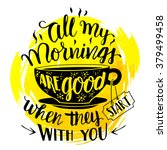 all my mornings are good when...   Shutterstock .eps vector #379499458