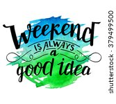 weekend is always a good idea.... | Shutterstock .eps vector #379499500