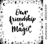 Our Friendship Is Magic. Hand...