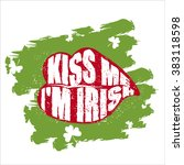 Kiss Me I'm Irish. Green Lips...