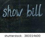 show bill sign on a blackboard | Shutterstock . vector #383314600