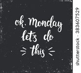 ok monday let's do this. hand... | Shutterstock .eps vector #383607529
