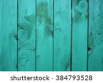 old fence painted aquamarine... | Shutterstock . vector #384793528