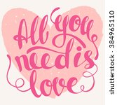 all you need is love lettering. ... | Shutterstock .eps vector #384965110