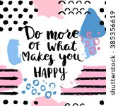 Stock vector do more of what makes you happy card hand drawing ink lettering vector art poster modern brush 385356619