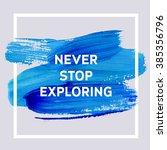 never stop exploring.... | Shutterstock .eps vector #385356796