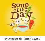 soup of the day delicious... | Shutterstock .eps vector #385431358