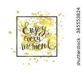 enjoy every moment. hand drawn... | Shutterstock .eps vector #385553824