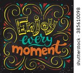 enjoy every moment colored... | Shutterstock .eps vector #385610098