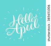 hello april  hand lettering. | Shutterstock .eps vector #385651006