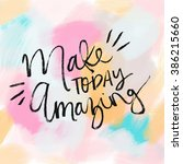 make today amazing quote | Shutterstock . vector #386215660