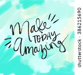 make today amazing quote.... | Shutterstock . vector #386215690