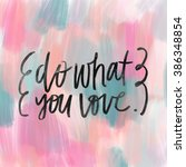 do what you love quote. modern... | Shutterstock . vector #386348854