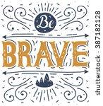 be brave. hand lettering... | Shutterstock .eps vector #387182128