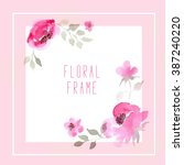 floral frame with pink flowers... | Shutterstock . vector #387240220