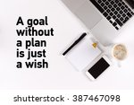 a goal without a plan is just a ... | Shutterstock . vector #387467098