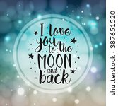 i love you to the moon and back ... | Shutterstock .eps vector #387651520