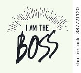 i am the boss. grunge styled... | Shutterstock .eps vector #387721120
