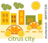 citrus city  cars  clouds  sun...   Shutterstock .eps vector #389597230