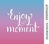 enjoy the moment hand lettering ... | Shutterstock .eps vector #390090229