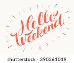 hello weekend. hand lettering.   Shutterstock .eps vector #390261019