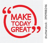 make today great lettering... | Shutterstock .eps vector #390988246