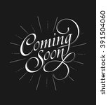 """coming soon"" calligraphic... 