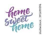 home sweet home. hand lettered... | Shutterstock .eps vector #391699396