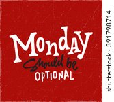 'monday should be optional'... | Shutterstock .eps vector #391798714