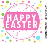 happy easter | Shutterstock . vector #391846924
