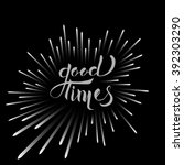 """good times"" calligraphy text... 